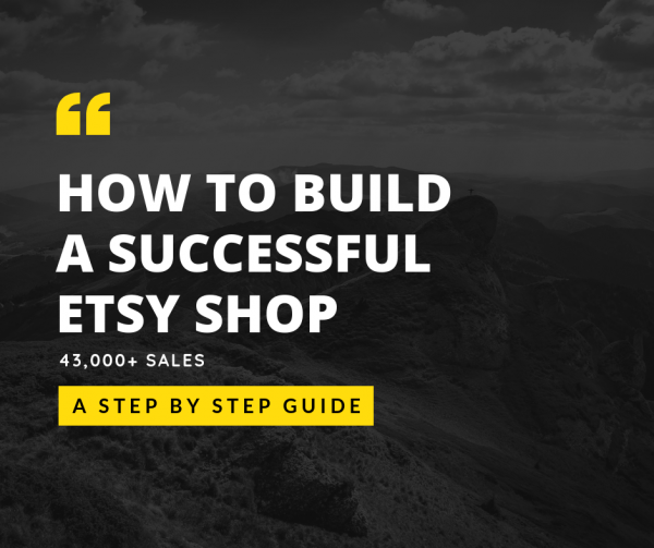 How to Build a Successful Etsy Business (43,000+ Sales)