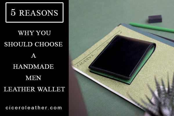 Five Reasons Why You Should Choose A Handmade Men Leather Wallet